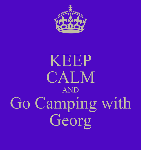 KEEP CALM AND Go Camping with Georg