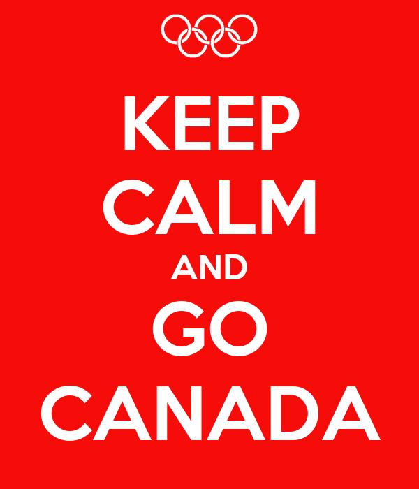 KEEP CALM AND GO CANADA