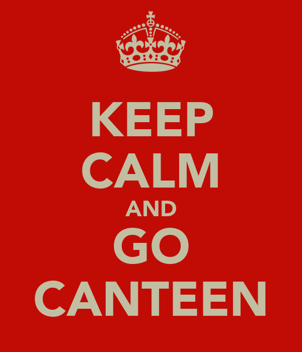 KEEP CALM AND GO CANTEEN
