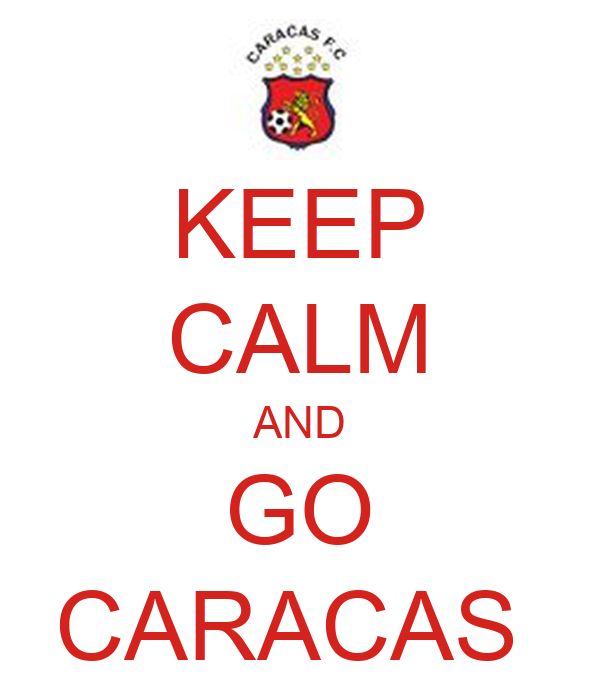 KEEP CALM AND  GO  CARACAS