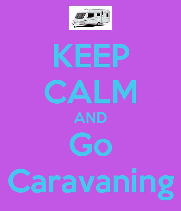 KEEP CALM AND Go Caravaning