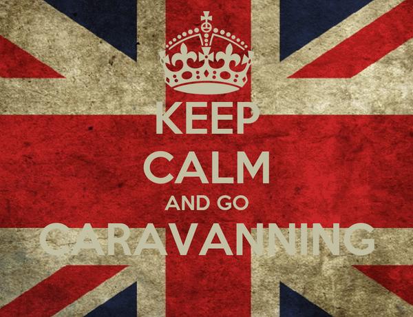 KEEP CALM AND GO CARAVANNING
