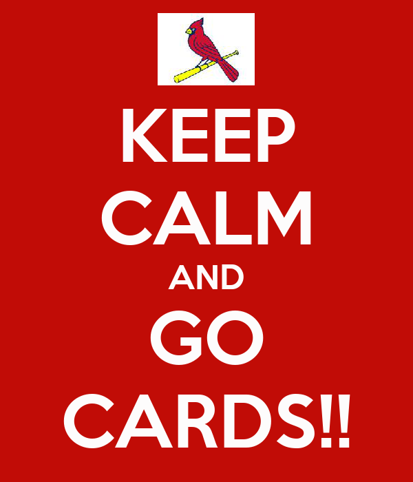 KEEP CALM AND GO CARDS!!