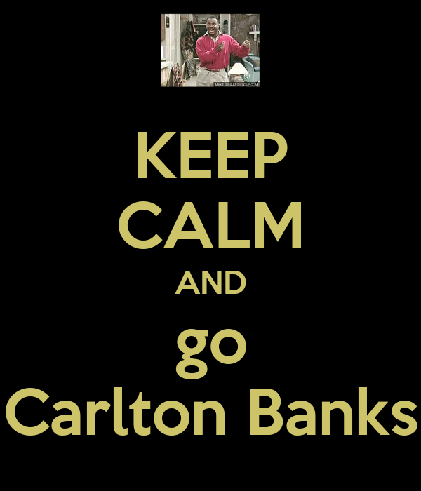 KEEP CALM AND go Carlton Banks