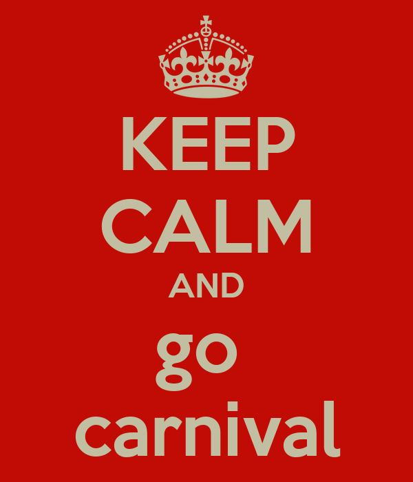 KEEP CALM AND go  carnival