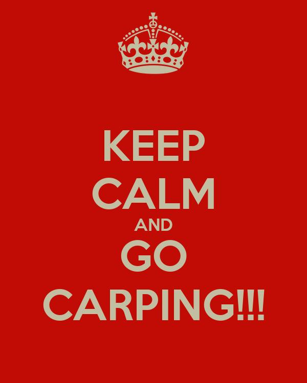 KEEP CALM AND GO CARPING!!!