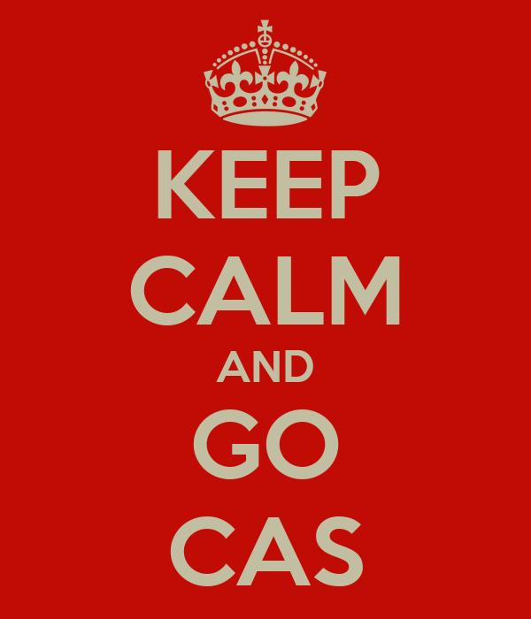 KEEP CALM AND GO CAS