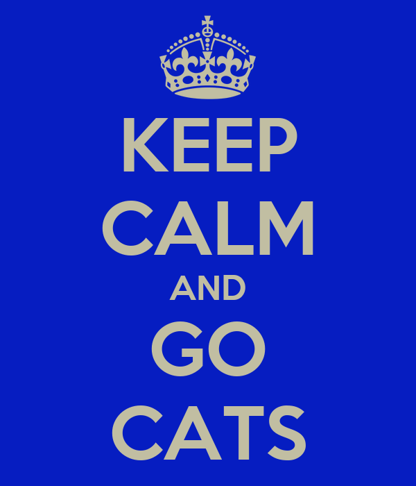 KEEP CALM AND GO CATS
