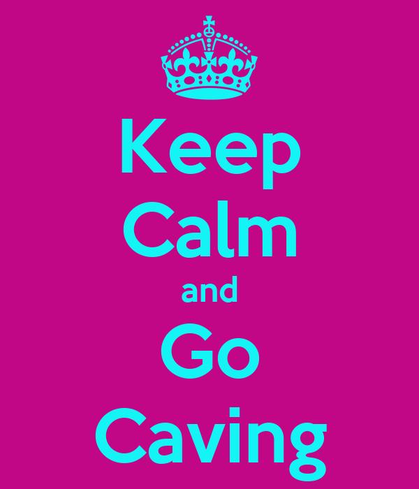 Keep Calm and Go Caving
