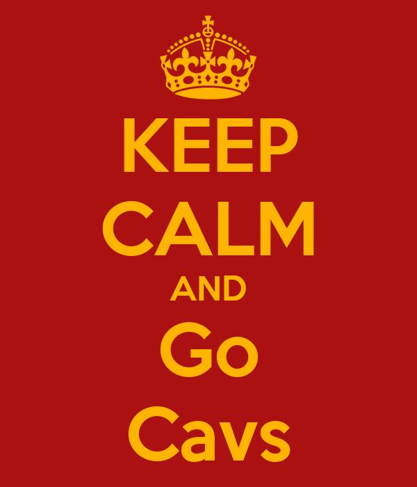 KEEP CALM AND Go Cavs