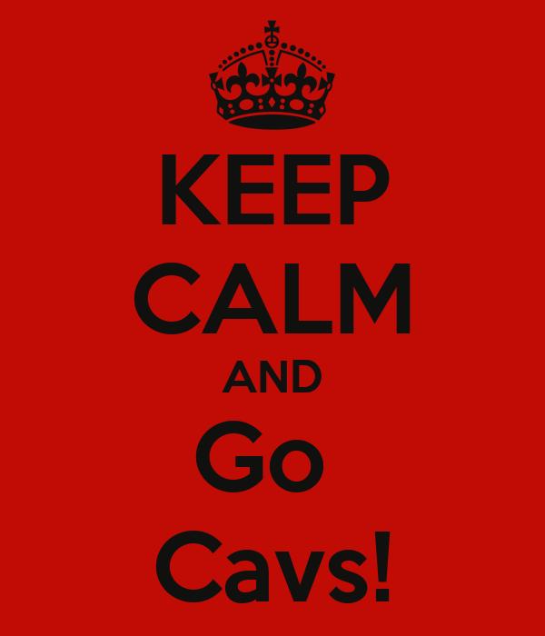 KEEP CALM AND Go  Cavs!