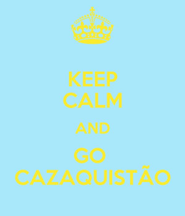 KEEP CALM AND GO  CAZAQUISTÃO