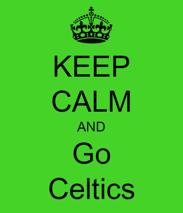 KEEP CALM AND Go Celtics