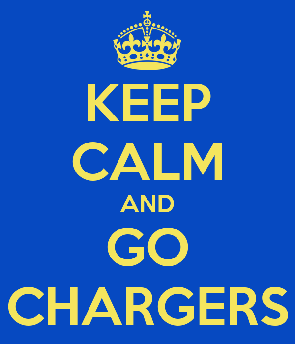 KEEP CALM AND GO CHARGERS