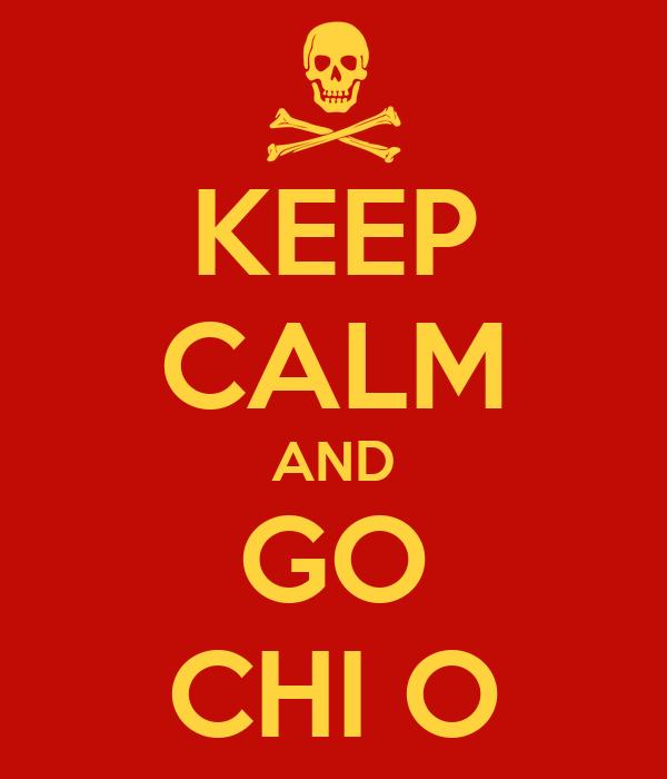 KEEP CALM AND GO CHI O