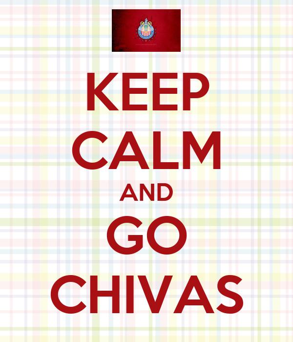 KEEP CALM AND GO CHIVAS