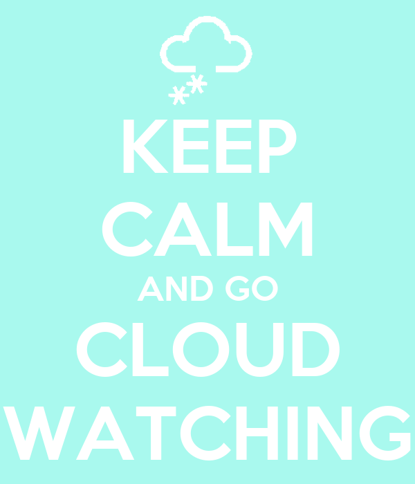 KEEP CALM AND GO CLOUD WATCHING