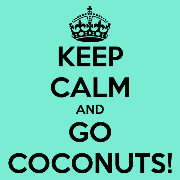 KEEP CALM AND GO COCONUTS!