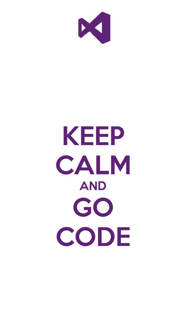 KEEP CALM AND GO CODE