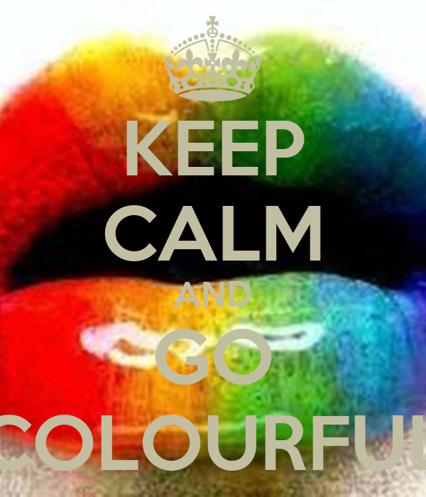 KEEP CALM AND GO COLOURFUL