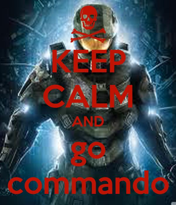 KEEP CALM AND go commando