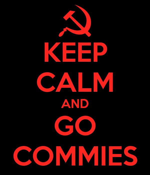 KEEP CALM AND GO COMMIES