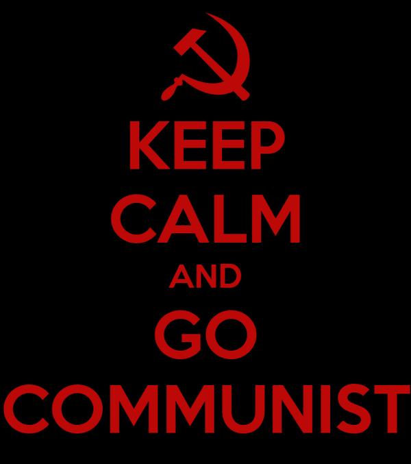 KEEP CALM AND GO COMMUNIST