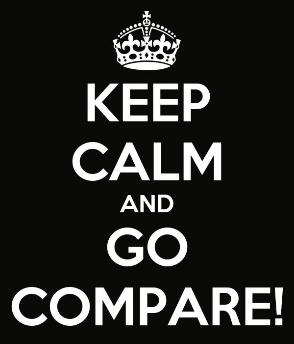 KEEP CALM AND GO COMPARE!