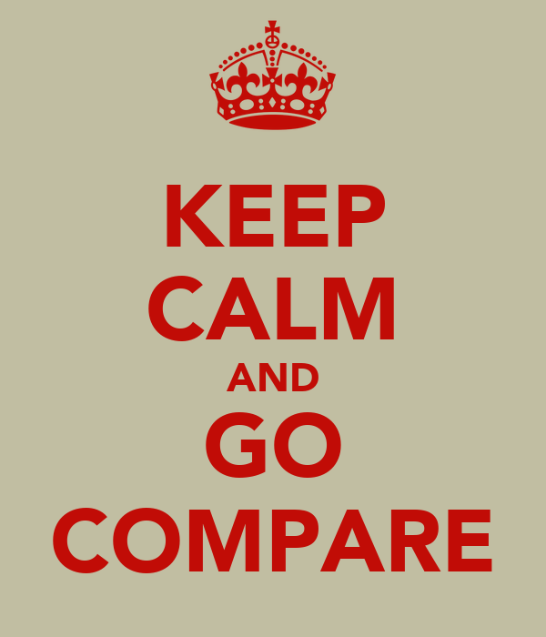 KEEP CALM AND GO COMPARE