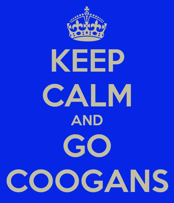 KEEP CALM AND GO COOGANS