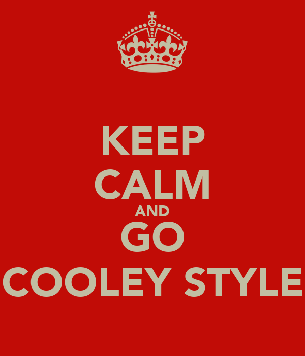 KEEP CALM AND GO COOLEY STYLE