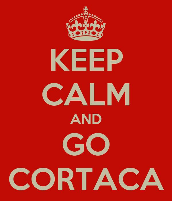 KEEP CALM AND GO CORTACA