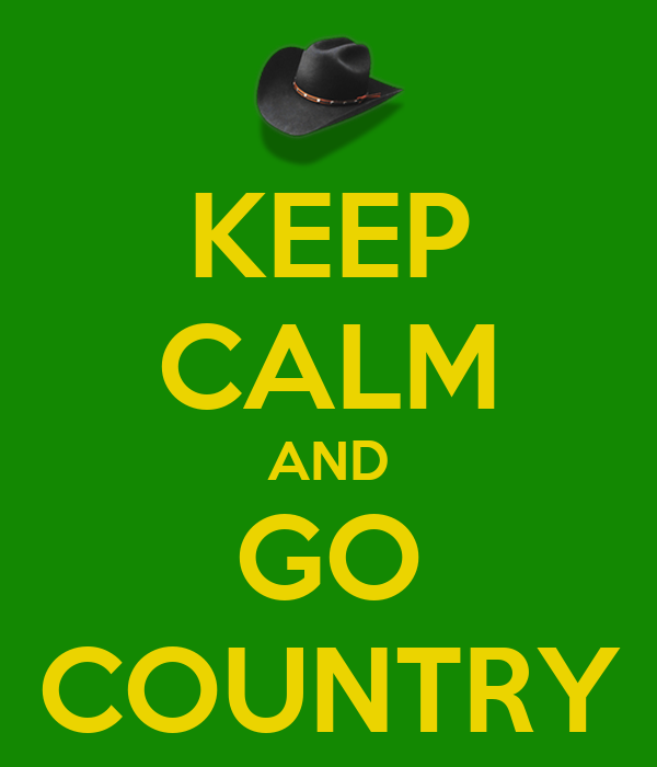 KEEP CALM AND GO COUNTRY