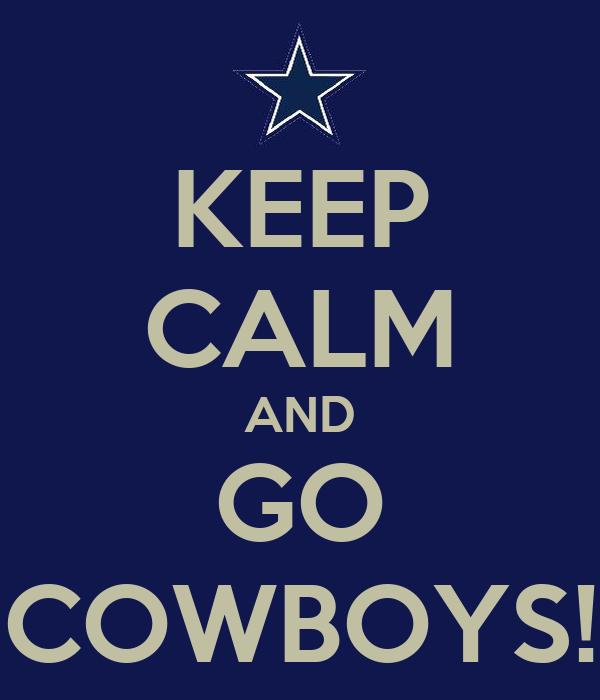 KEEP CALM AND GO COWBOYS!