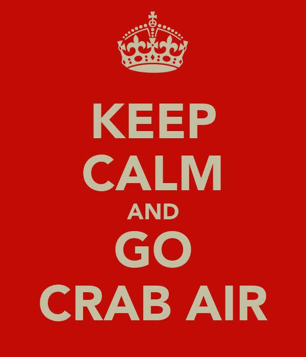 KEEP CALM AND GO CRAB AIR
