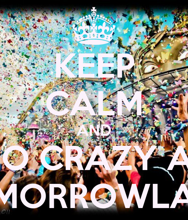 KEEP CALM AND GO CRAZY AT TOMORROWLAND