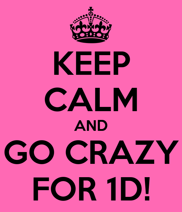 KEEP CALM AND GO CRAZY FOR 1D!