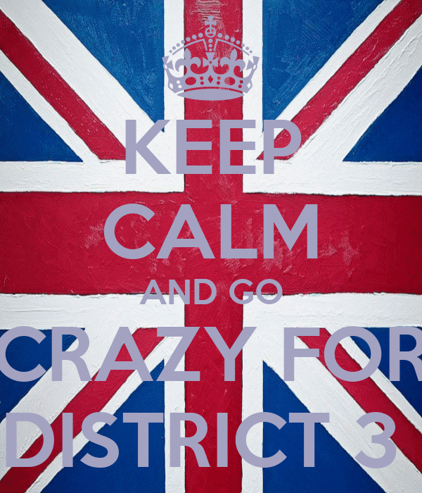 KEEP CALM AND GO CRAZY FOR DISTRICT 3