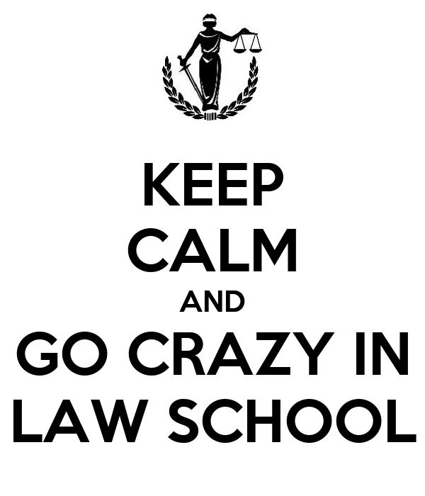 KEEP CALM AND GO CRAZY IN LAW SCHOOL