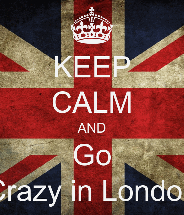 KEEP CALM AND Go Crazy in London
