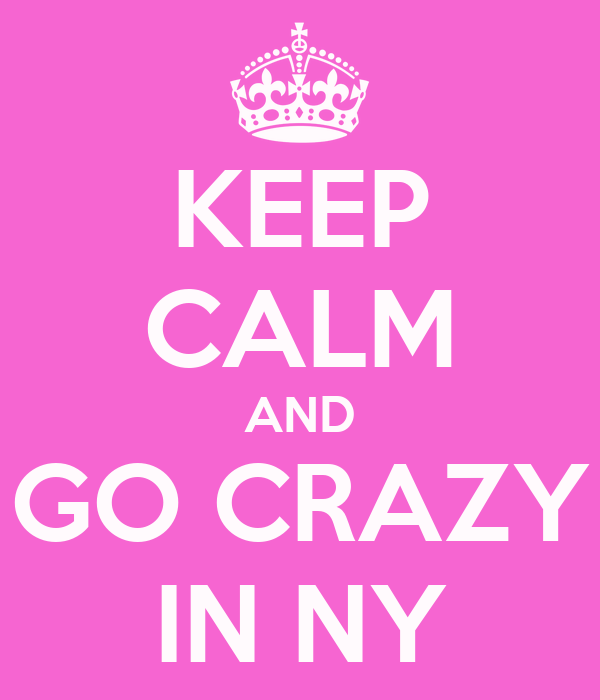 KEEP CALM AND GO CRAZY IN NY
