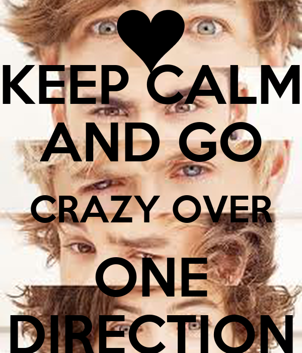 KEEP CALM AND GO CRAZY OVER ONE DIRECTION