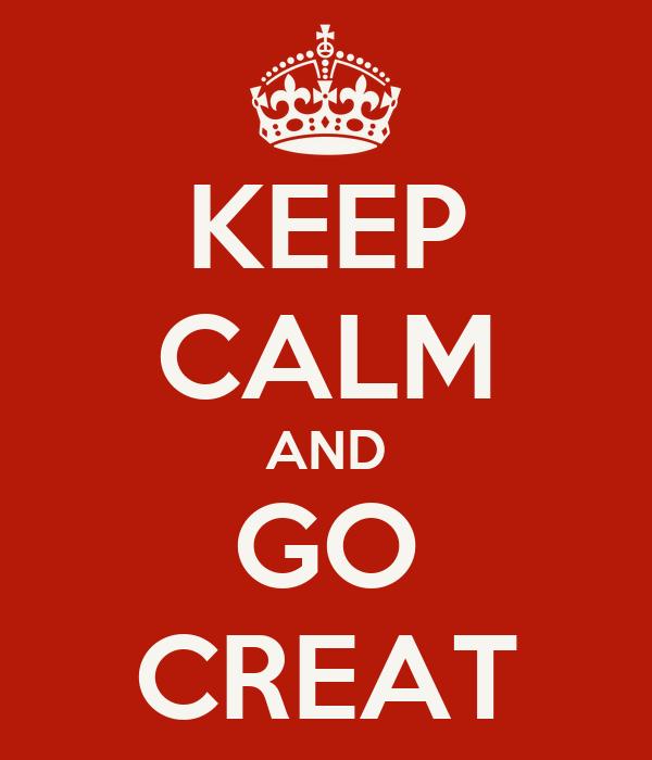 KEEP CALM AND GO CREAT