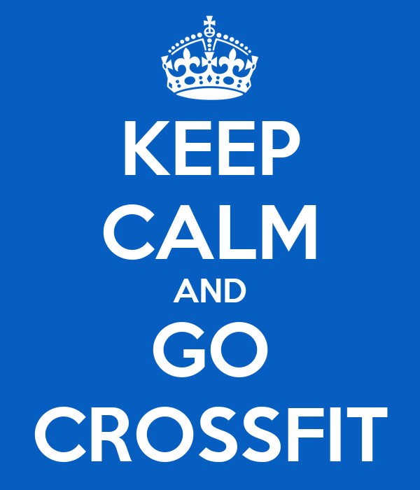 KEEP CALM AND GO CROSSFIT
