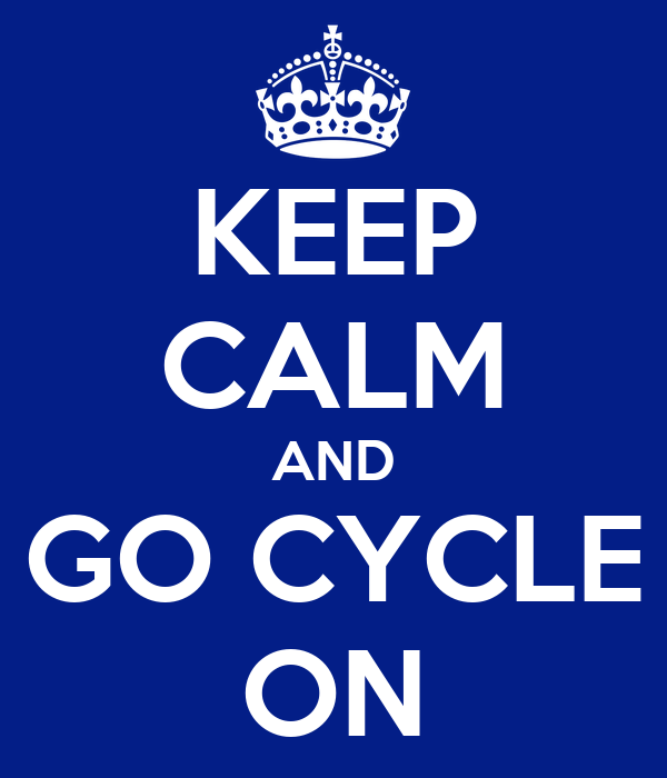KEEP CALM AND GO CYCLE ON