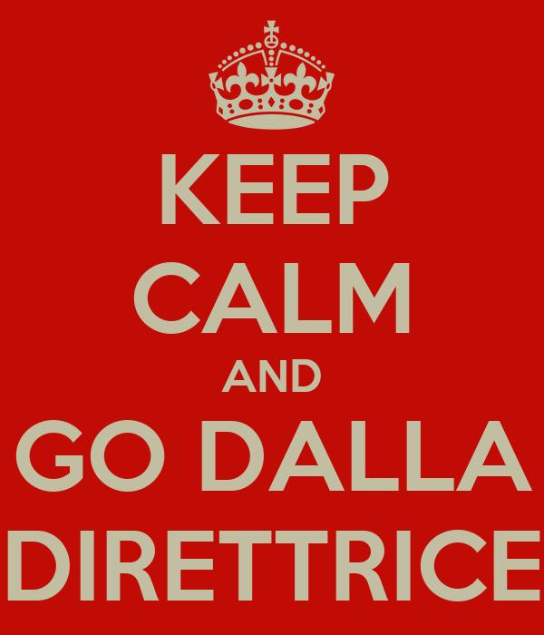 KEEP CALM AND GO DALLA DIRETTRICE