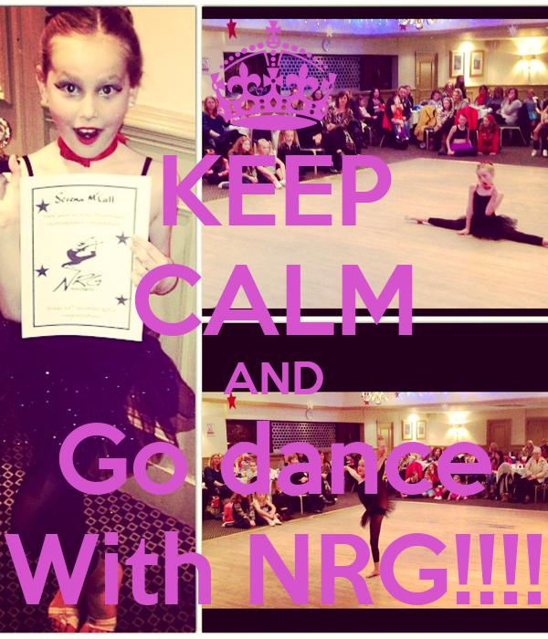 KEEP CALM AND Go dance With NRG!!!!