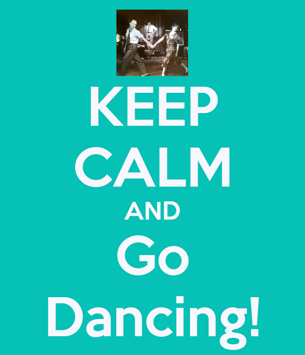 KEEP CALM AND Go Dancing!