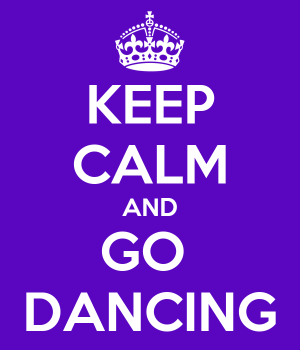 KEEP CALM AND GO  DANCING