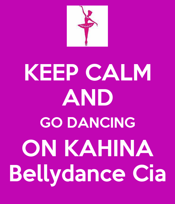 KEEP CALM AND GO DANCING ON KAHINA Bellydance Cia